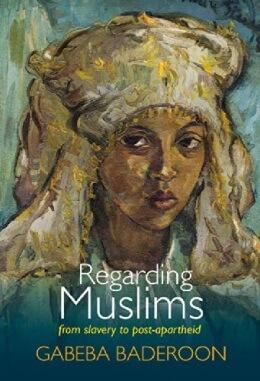 Regarding Muslims: From Slavery to Post-apartheid